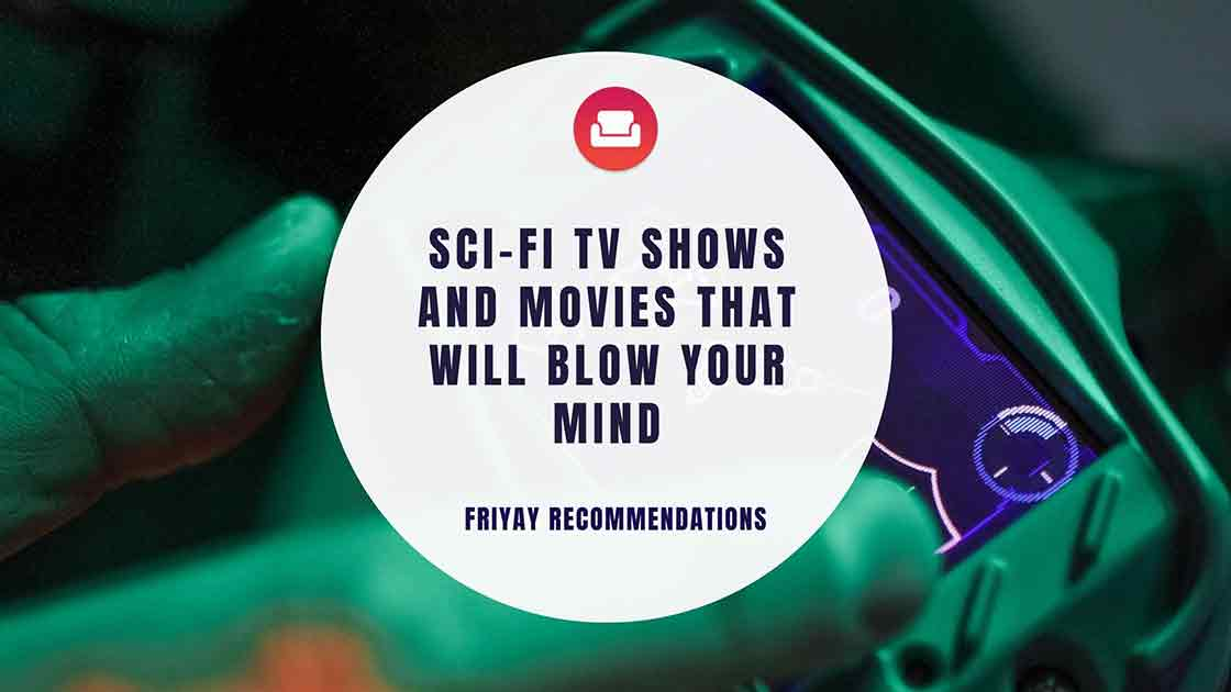 Sci-Fi TV Shows and Movies That Will Blow Your Mind [2020]